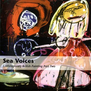 Sea Voices - Contemporary British Painting